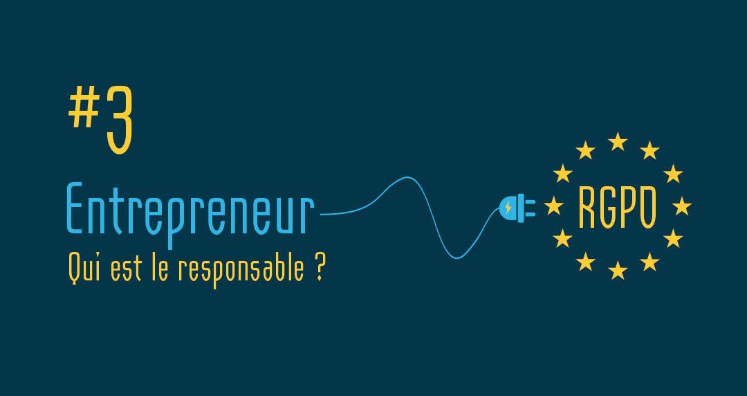 RGPD pour entrepreneur #3 : Qui est le responsable ?